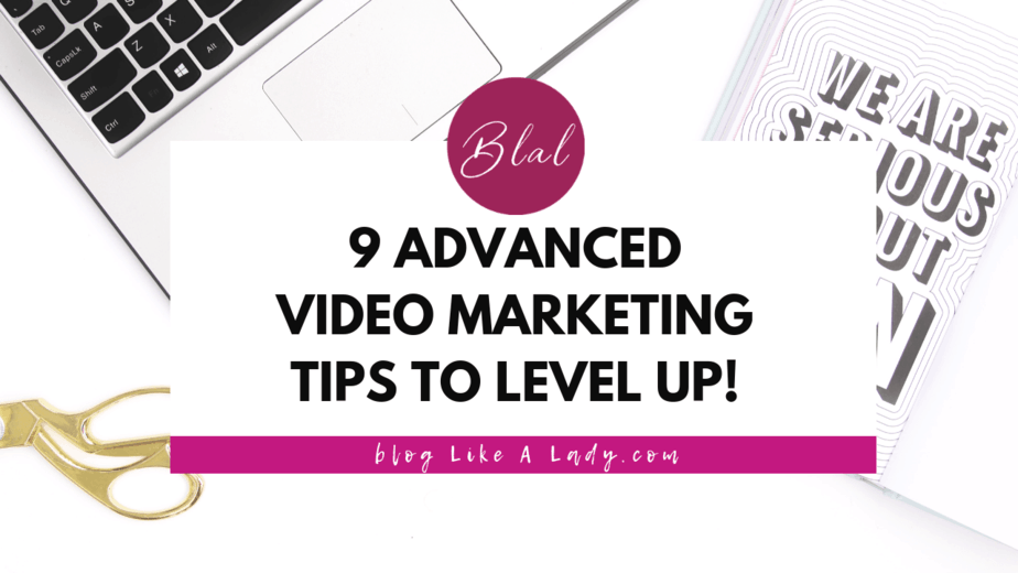 9 Advanced Video Marketing Tips To Level Up!