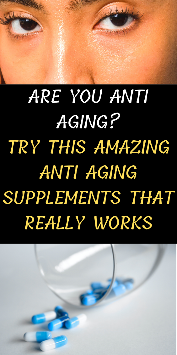 Are You Anti Aging? Try This Amazing Anti Aging Supplements That Really Works