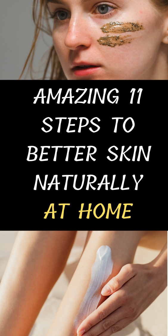 Amazing 11 Steps To Better Skin Naturally At Home