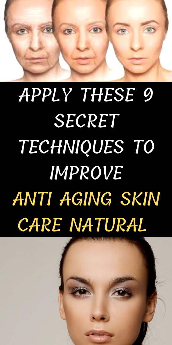 Apply These 9 Secret Techniques To Improve Anti Aging Skin Care Natural